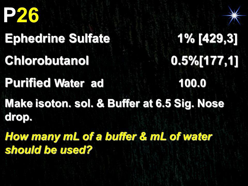 P26 Ephedrine Sulfate 1% [429,3] Chlorobutanol 0.5%[177,1]